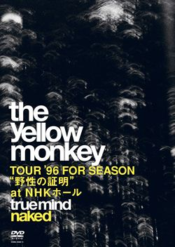 """TRUE MIND """"NAKED"""" -TOUR '96 FOR SEASON """"野性の証明"""" at NHKホール-"""