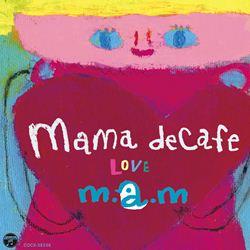 ママ・デカフェ 〜LOVE〜