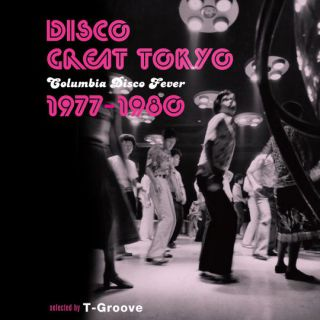 DISCO GREAT TOKYO - Columbia Disco Fever 1977-1980 - selected by T-Groove