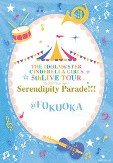 THE IDOLM@STER CINDERELLA GIRLS 5thLIVE TOUR Serendipity Parade!!!@FUKUOKA