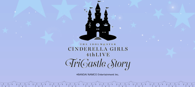 THE IDOLM@STER CINDERELLA GIRLS 4thLIVE TriCastle Story